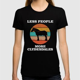 Less People More Clydesdales Funny Horse print T-shirt