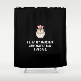 Funny I Like My Hamster And Maybe Like 3 People Pun Quote Sayings Shower Curtain