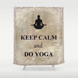 Keep Calm and Do Yoga Shower Curtain