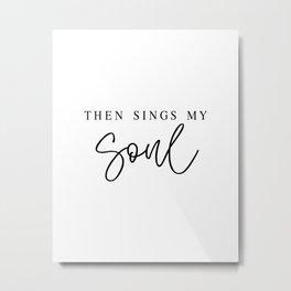 THEN SINGS MY SOUL by Dear Lily Mae Metal Print