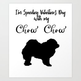I'm Spending Valentine's Day With My ChowChow Dog Lover Pet Owner Black Art Print