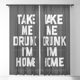 Take Me Drunk Funny Quote Sheer Curtain