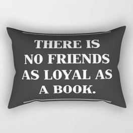 There Is No Friends As Loyal As A Book. Rectangular Pillow