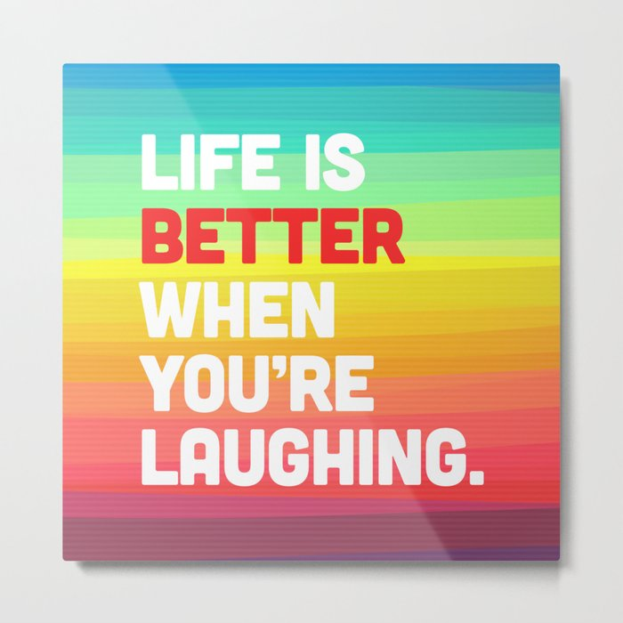Life When You're Laughing Quote Metal Print