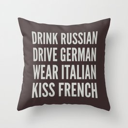 DRINK RUSSIAN, DRIVE GERMAN, WEAR ITALIAN, KISS FRENCH Throw Pillow