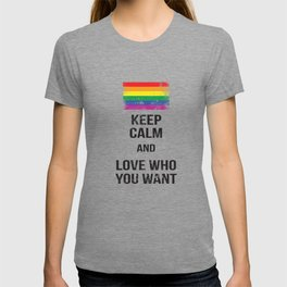 KEEP CALM AND LOVE WHO YOU WANT GAY GIFT T-shirt