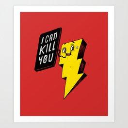 I can kill you! Art Print