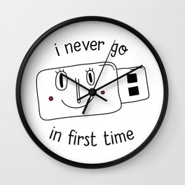 i never go in first time Wall Clock