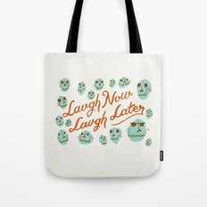 Laugh Now Laugh Later Tote Bag