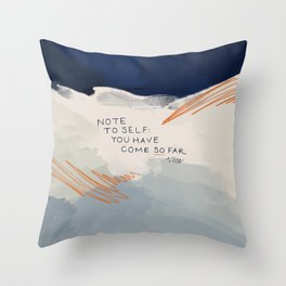 You Have Come So Far, Quote Throw Pillow
