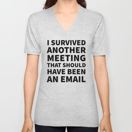 I Survived Another Meeting That Should Have Been an Email Unisex V-Neck