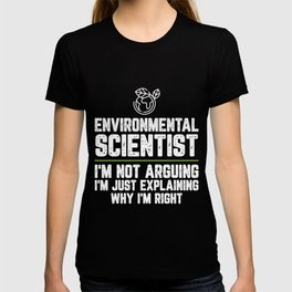 Environmental scientist I'm Not Arguing I'm Just Explaining Why I'm Right Environmental scientist T-shirt