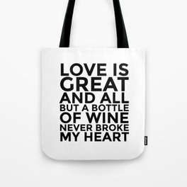 Love is Great and All But a Bottle of Wine Never Broke My Heart Tote Bag