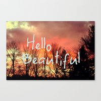hello beautiful Canvas Prints featuring Hello Beautiful  by Rachel Burbee