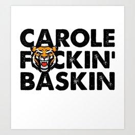 CAROLE F*CKIN BASKIN, Tiger King Joe Exotic Carole Baskin Funny Quote Art Print