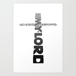 They Crucified My Lord (and He Never Said a Mumbalin' Word) Art Print