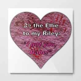 """Ellie and Riley: """"I got you babe"""" Metal Print"""
