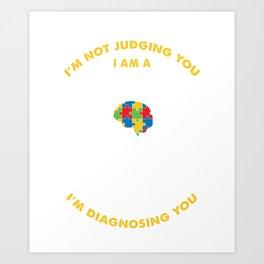 I'm Not Judging You I'm Diagnosing You - BCBA ABA Art Print