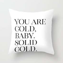 You Are Gold Baby, Solid Gold, Love Art, Love Quote, Solid Gold Baby Throw Pillow