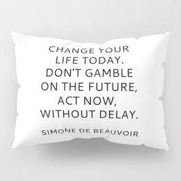 Simone de Beauvoir - CHANGE YOUR LIFE TODAY Pillow Sham