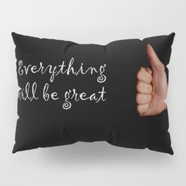 Everything will be great Pillow Sham