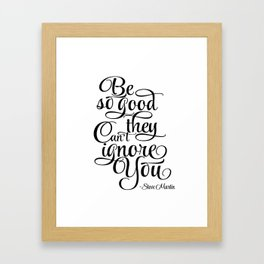 Print Motivation poster Be So Good They Can't Ignore You Steve Martin Printable Typography Art Framed Art Print