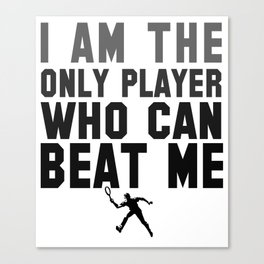 Tennis - I Am The Only Player Who Can Beat Me Canvas Print