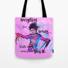 Everything has beauty but not everyone sees it Tote Bag