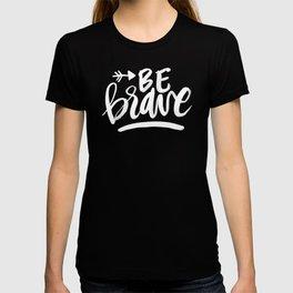 be brave (white on black) T-shirt