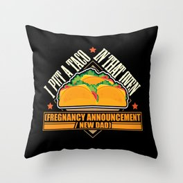 I Put a Taco in that Oven Fregnancy Announcment Throw Pillow