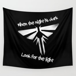 When The Night Is Dark, Look To The Light (The Last Of Us) Wall Tapestry