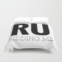 RU Kidding Me Duvet Cover