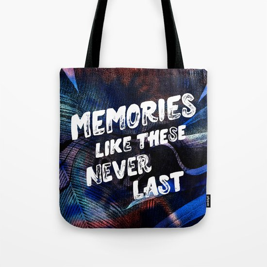 memories like these never last Tote Bag