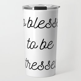 too blessed to be stressed Travel Mug