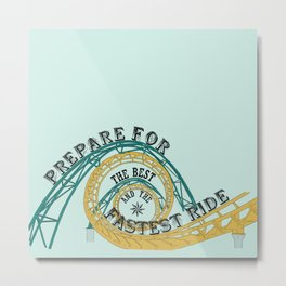 prepare for the best and the fastest ride Metal Print