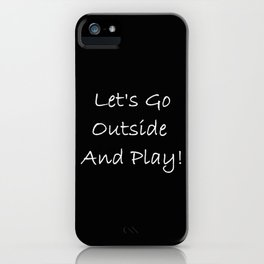 Let's Go Outside and Play! - Fun, happy quote iPhone Case