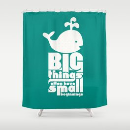 Big Things often have Small Beginnings Shower Curtain