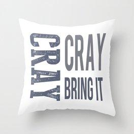Cray Cray Bring It Throw Pillow
