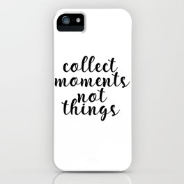 Collect Moments Not Things, Printable Art, Motivational Quote, Inspirational Quote iPhone Case