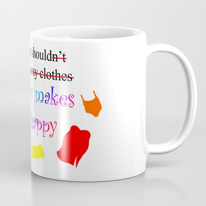 Fat Women Should Wear What Makes Them Happy Coffee Mug