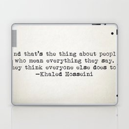 """And that's the thing about people who mean everything they say..."" -Khaled Hosseini Laptop & iPad Skin"