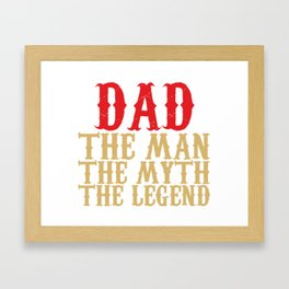 Dad The Man The Myth The Legend Framed Art Print