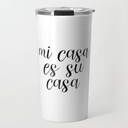 Mi Casa Es Su Casa, Welcome Printable, Quote Poster, Spanish Decor Travel Mug