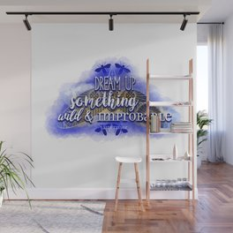 Dream up something wild and improbable (Laini Taylor - Strange the Dreamer) Wall Mural