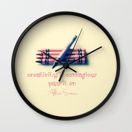 Creativity is Contagious -Pass it On  Wall Clock