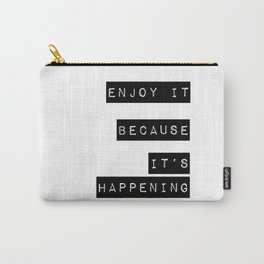 Enjoy it. Because it's happening Carry-All Pouch