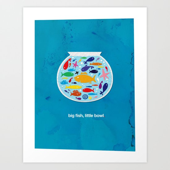 Big fish, little bowl.  Art Print