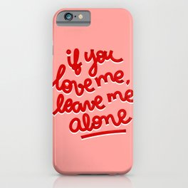 if you love me, leave me alone II iPhone Case