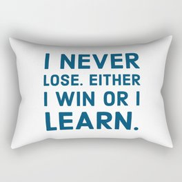 I never lose. Either I win or I learn Rectangular Pillow