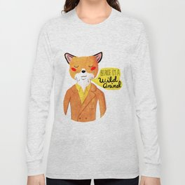 Because I'm a Wild Animal Long Sleeve T-shirt